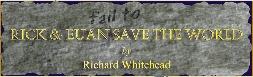 Rick & Euan (fail to) Save The World by Richard Whitehead